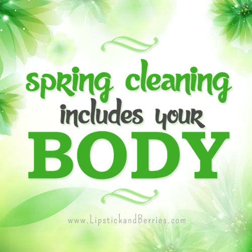 Don't forget to SPRING CLEAN your body! It's not too late.  Article from www.LipstickandBerries.com Quick & Easy ways to revive your body in the spring time!